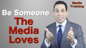 Be Someone the Media Loves