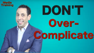 Media Training Tip: Don't Over-Complicate